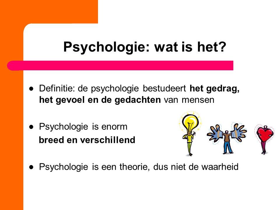 Psychologie: wat is het? Definitie: de psychologie bestudeert het gedrag, het gevoel en de gedachten van mensen Psychologie is enorm breed en verschil