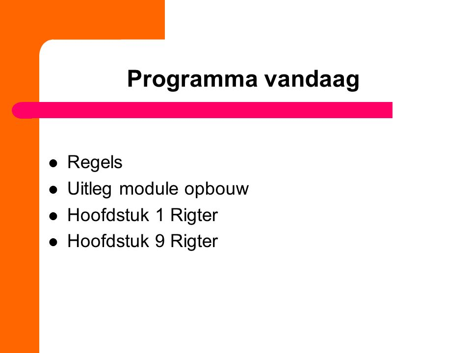 Regels Uitleg module opbouw Hoofdstuk 1 Rigter Hoofdstuk 9 Rigter Programma vandaag