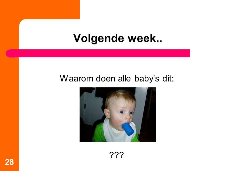 Volgende week.. Waarom doen alle baby's dit: ??? 28