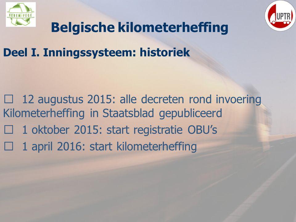 14 Deel I. Inningssysteem : historiek  12 augustus 2015: alle decreten rond invoering Kilometerheffing in Staatsblad gepubliceerd  1 oktober 2015: s