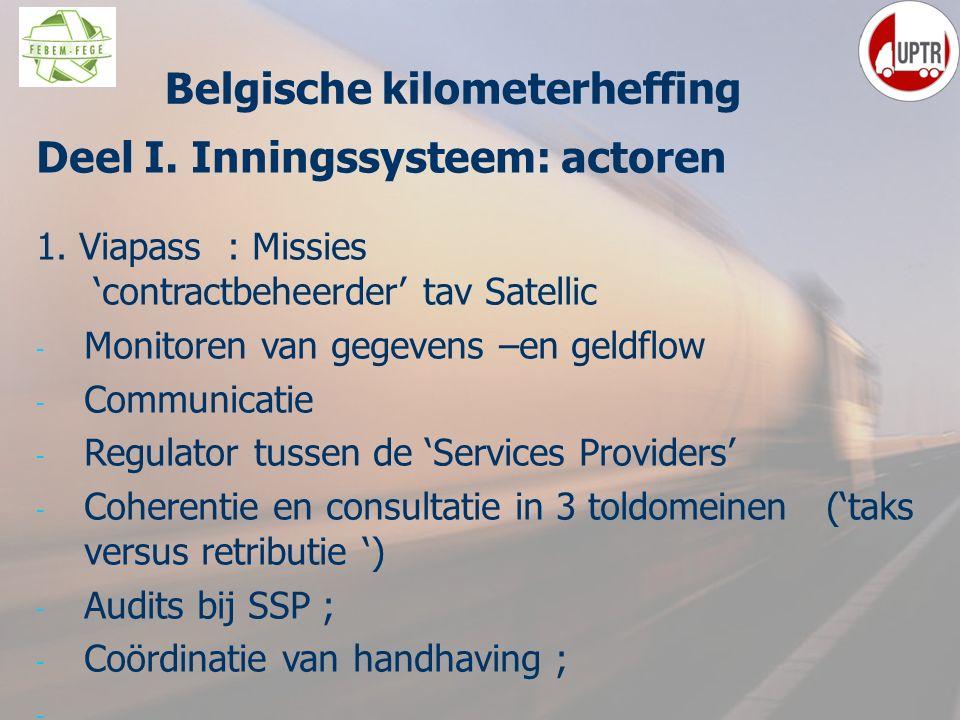 15 Deel I. Inningssysteem: actoren 1. Viapass : Missies 'contractbeheerder' tav Satellic - Monitoren van gegevens –en geldflow - Communicatie - Regula