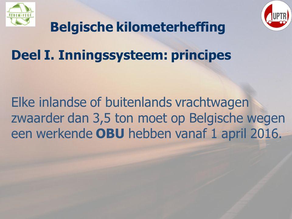 19 Deel I. Inningssysteem: principes Elke inlandse of buitenlands vrachtwagen zwaarder dan 3,5 ton moet op Belgische wegen een werkende OBU hebben van