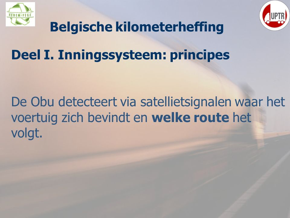 20 Deel I. Inningssysteem: principes De Obu detecteert via satellietsignalen waar het voertuig zich bevindt en welke route het volgt. Belgische kilome