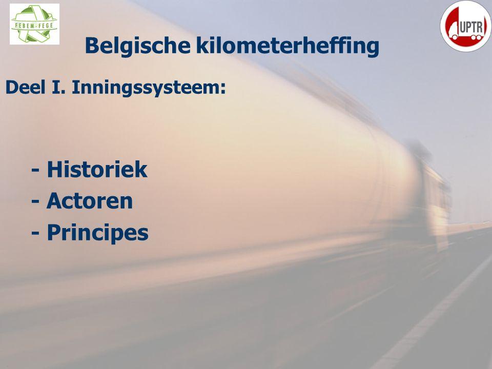 3 Deel I. Inningssysteem : - Historiek - Actoren - Principes ppelijke Belgische kilometerheffing