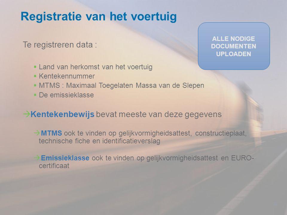 Te registreren data :  Land van herkomst van het voertuig  Kentekennummer  MTMS : Maximaal Toegelaten Massa van de Slepen  De emissieklasse  Kent