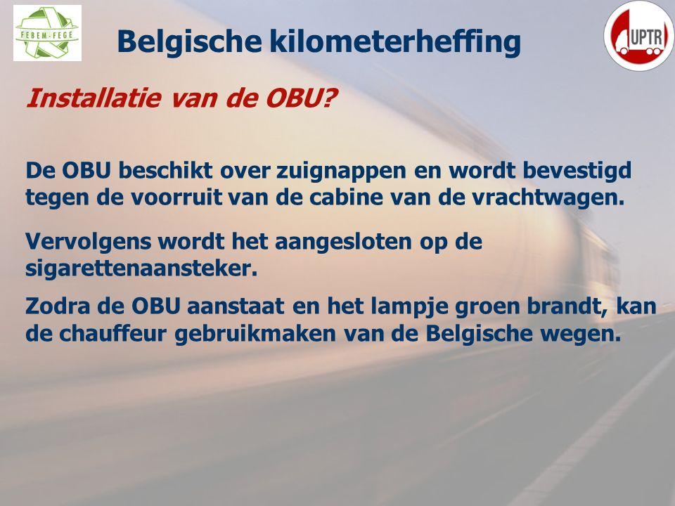 37 Installatie van de OBU? De OBU beschikt over zuignappen en wordt bevestigd tegen de voorruit van de cabine van de vrachtwagen. Vervolgens wordt het