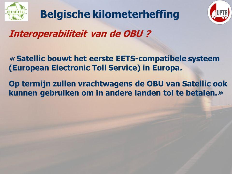 39 Interoperabiliteit van de OBU ? « Satellic bouwt het eerste EETS-compatibele systeem (European Electronic Toll Service) in Europa. Op termijn zulle