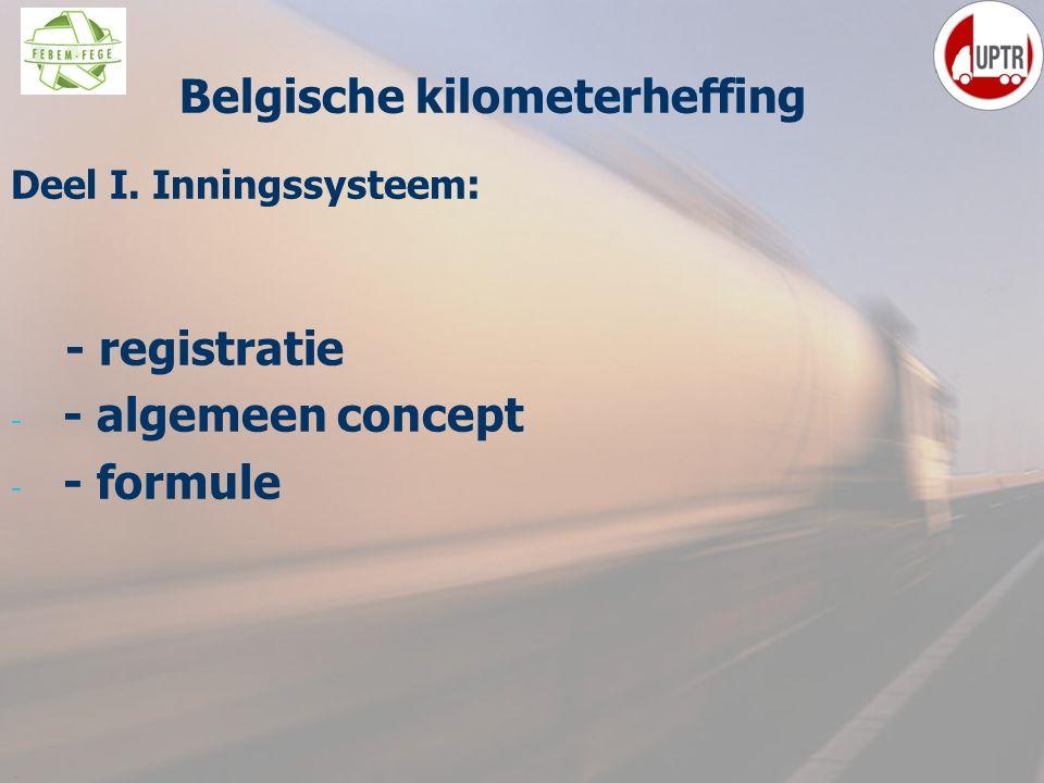 4 Deel I. Inningssysteem : - registratie - - algemeen concept - - formule ppelijke Belgische kilometerheffing