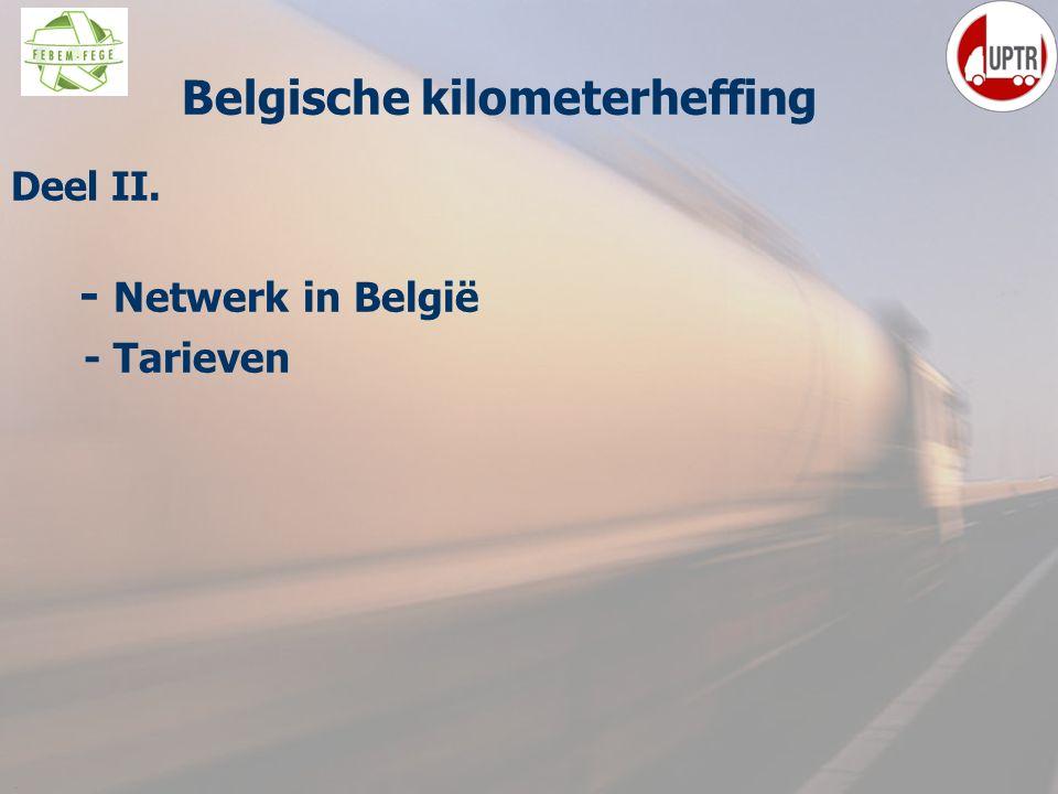 44 Deel II. - Netwerk in België - Tarieven ppelijke Belgische kilometerheffing