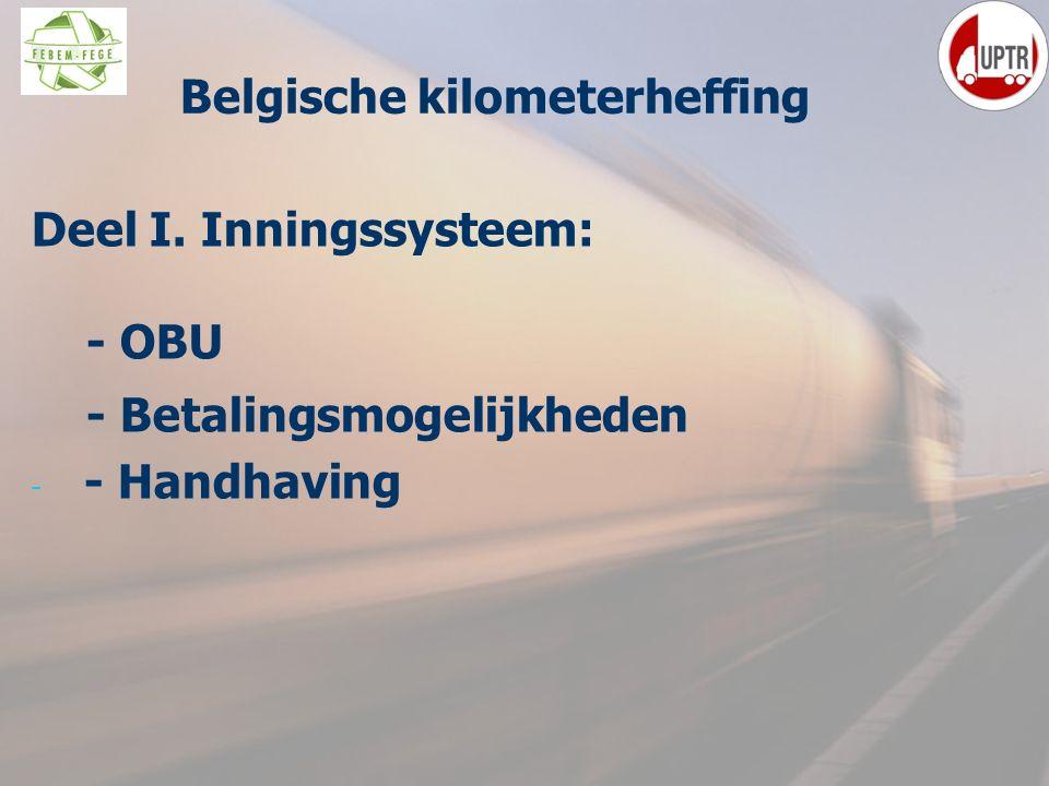 5 Deel I. Inningssysteem: - OBU - Betalingsmogelijkheden - - Handhaving Belgische kilometerheffing