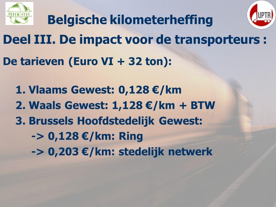 52 Deel III. De impact voor de transporteurs : De tarieven (Euro VI + 32 ton): 1. Vlaams Gewest: 0,128 €/km 2. Waals Gewest: 1,128 €/km + BTW 3. Bruss