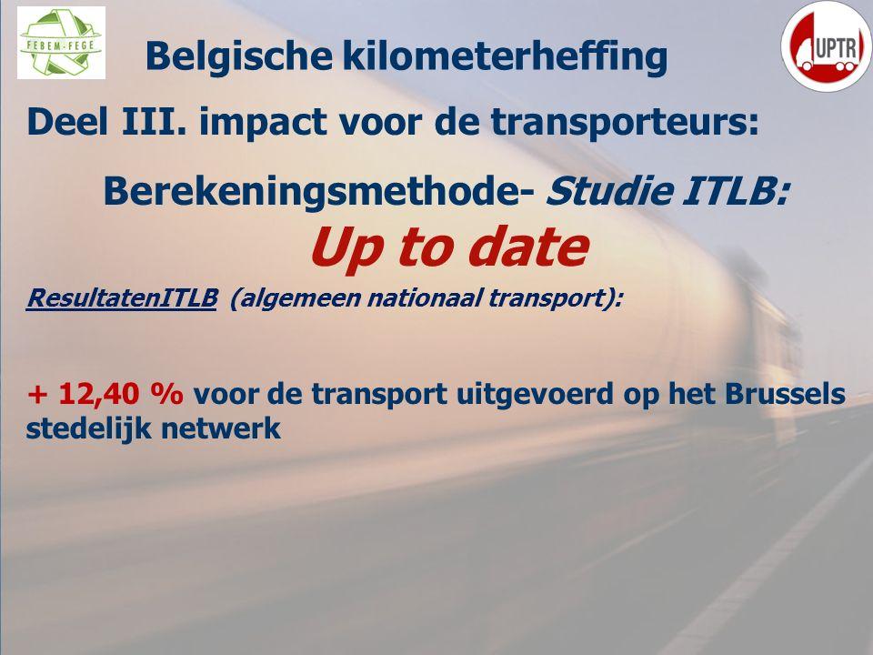 58 Deel III. impact voor de transporteurs: Berekeningsmethode- Studie ITLB: Up to date ResultatenITLB (algemeen nationaal transport): + 12,40 % voor d