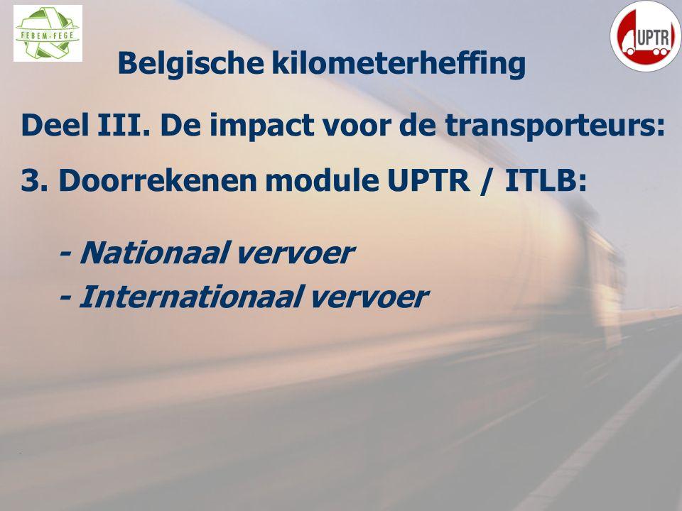59 Deel III. De impact voor de transporteurs: 3. Doorrekenen module UPTR / ITLB: - Nationaal vervoer - Internationaal vervoer M Belgische kilometerhef