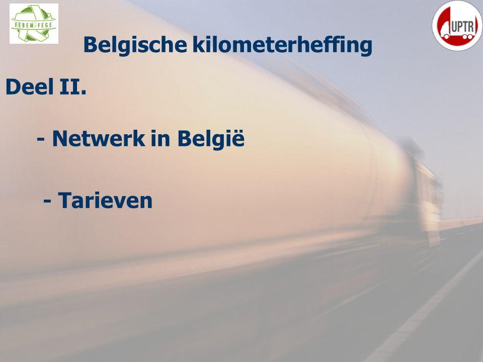 6 Deel II. - Netwerk in België - Tarieven Ppelijke Belgische kilometerheffing