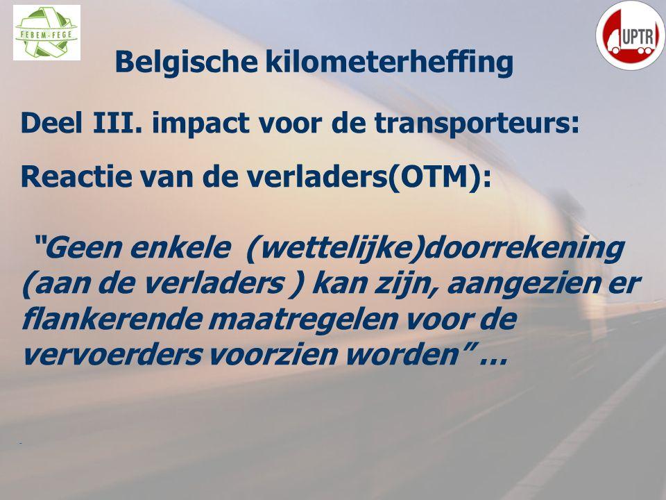 """64 Deel III. impact voor de transporteurs : Reactie van de verladers(OTM): """"Geen enkele (wettelijke)doorrekening (aan de verladers ) kan zijn, aangezi"""