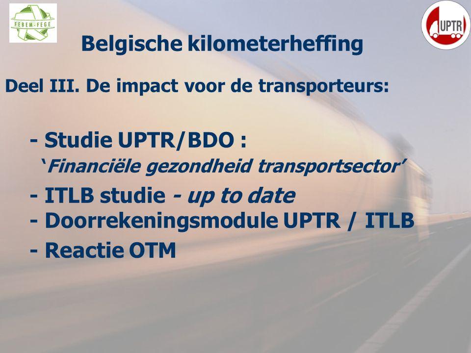 7 Deel III. De impact voor de transporteurs: - Studie UPTR/BDO : 'Financiële gezondheid transportsector' - ITLB studie - up to date - Doorrekeningsmod