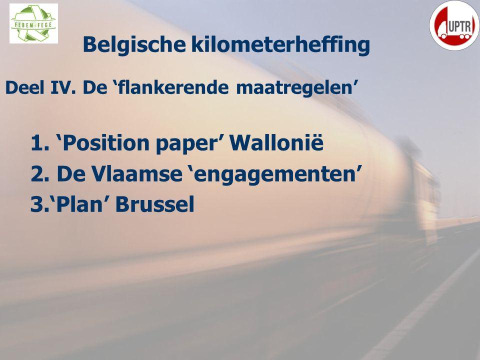 8 Deel IV. De 'flankerende maatregelen' 1. 'Position paper' Wallonië 2. De Vlaamse 'engagementen' 3.'Plan' Brussel Belgische kilometerheffing