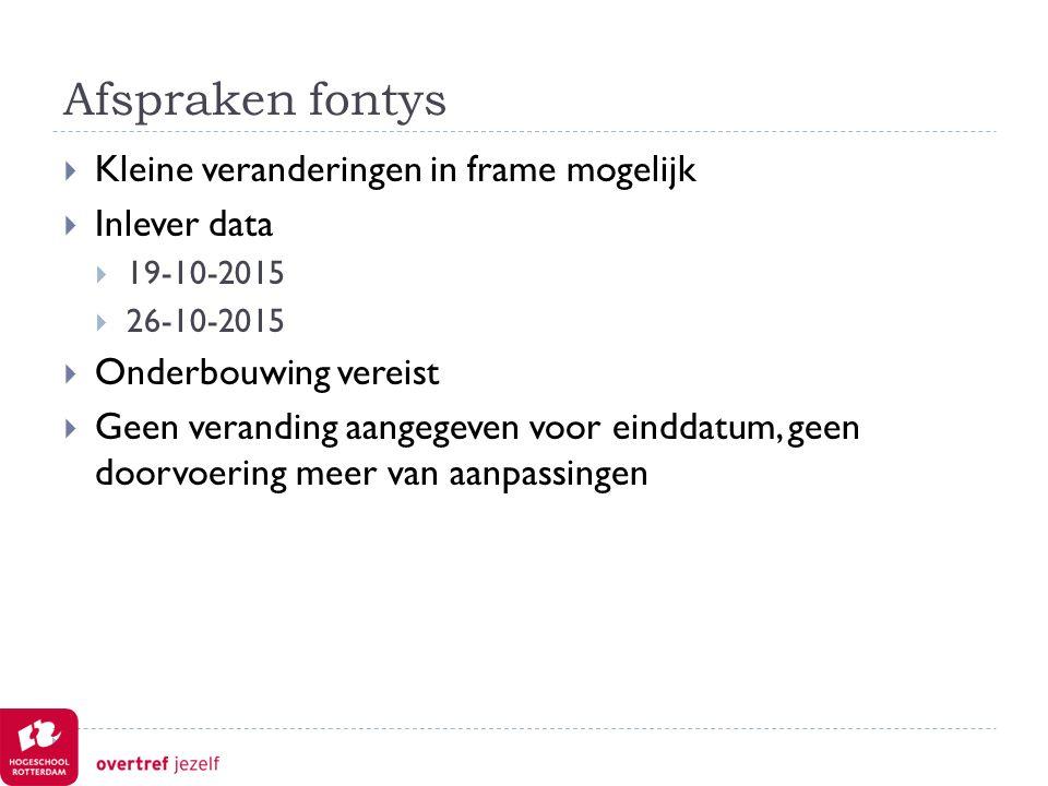 Afspraken fontys  Kleine veranderingen in frame mogelijk  Inlever data  19-10-2015  26-10-2015  Onderbouwing vereist  Geen veranding aangegeven voor einddatum, geen doorvoering meer van aanpassingen