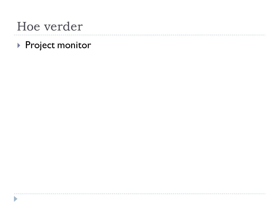 Hoe verder  Project monitor