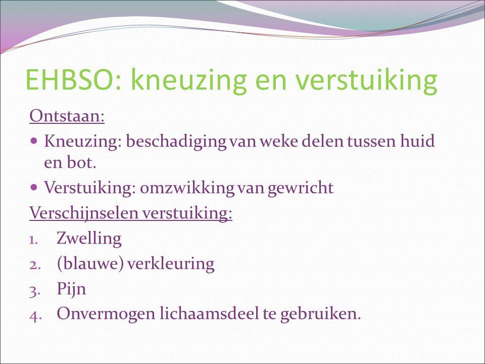 EHBSO: kneuzing en verstuiking Ontstaan: Kneuzing: beschadiging van weke delen tussen huid en bot. Verstuiking: omzwikking van gewricht Verschijnselen