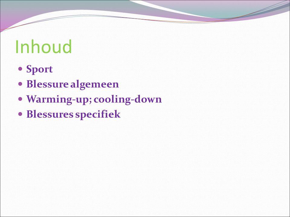 Inhoud Sport Blessure algemeen Warming-up; cooling-down Blessures specifiek