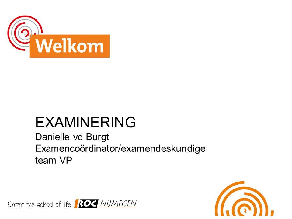 EXAMINERING Danielle vd Burgt Examencoördinator/examendeskundige team VP