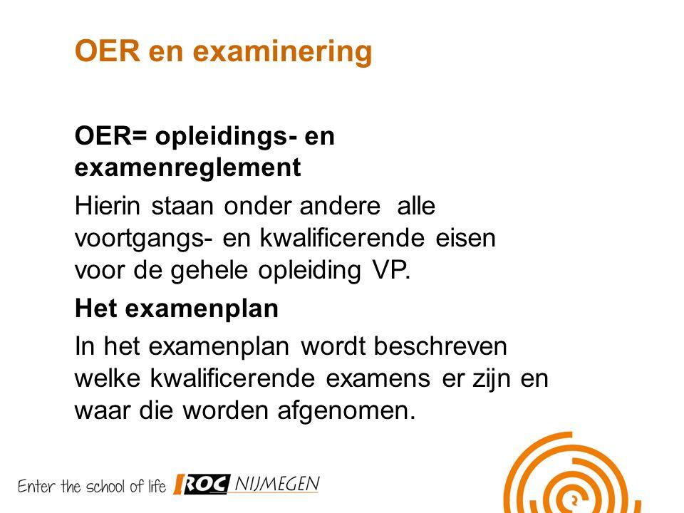 OER en examinering OER= opleidings- en examenreglement Hierin staan onder andere alle voortgangs- en kwalificerende eisen voor de gehele opleiding VP.