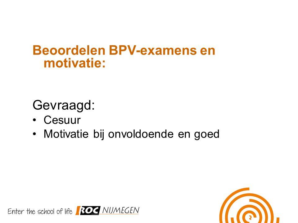 Beoordelen BPV-examens en motivatie: Gevraagd: Cesuur Motivatie bij onvoldoende en goed