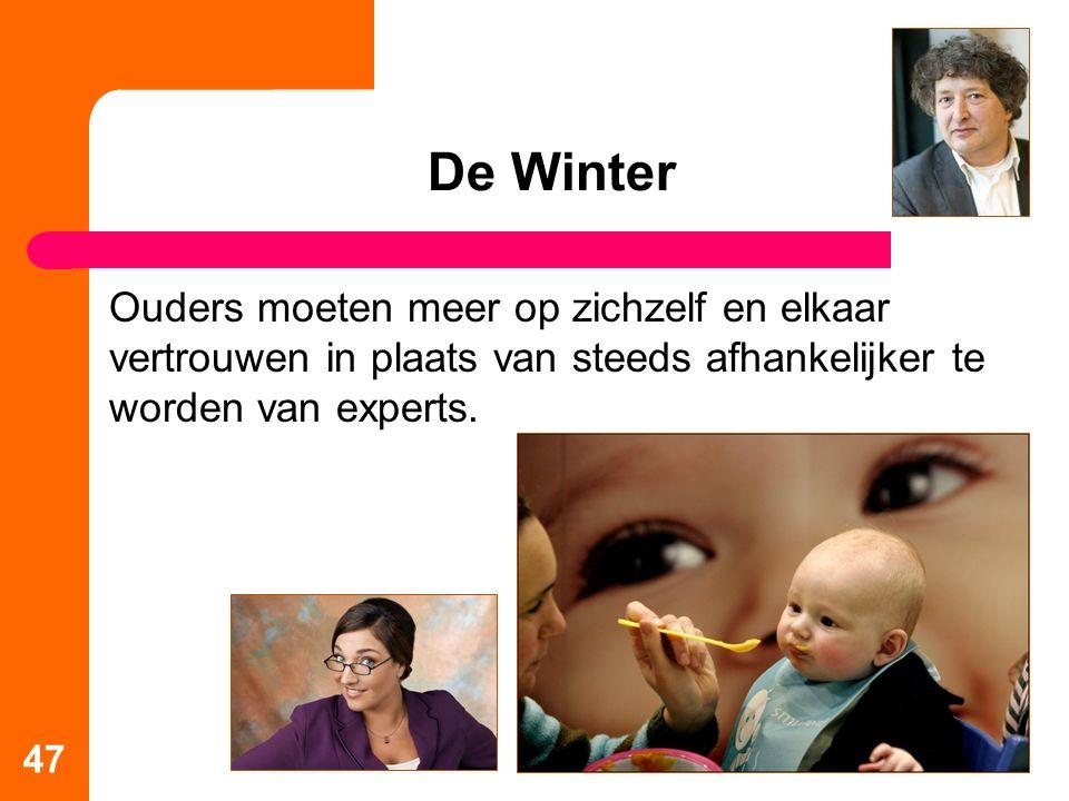 De Winter Ouders moeten meer op zichzelf en elkaar vertrouwen in plaats van steeds afhankelijker te worden van experts. 47