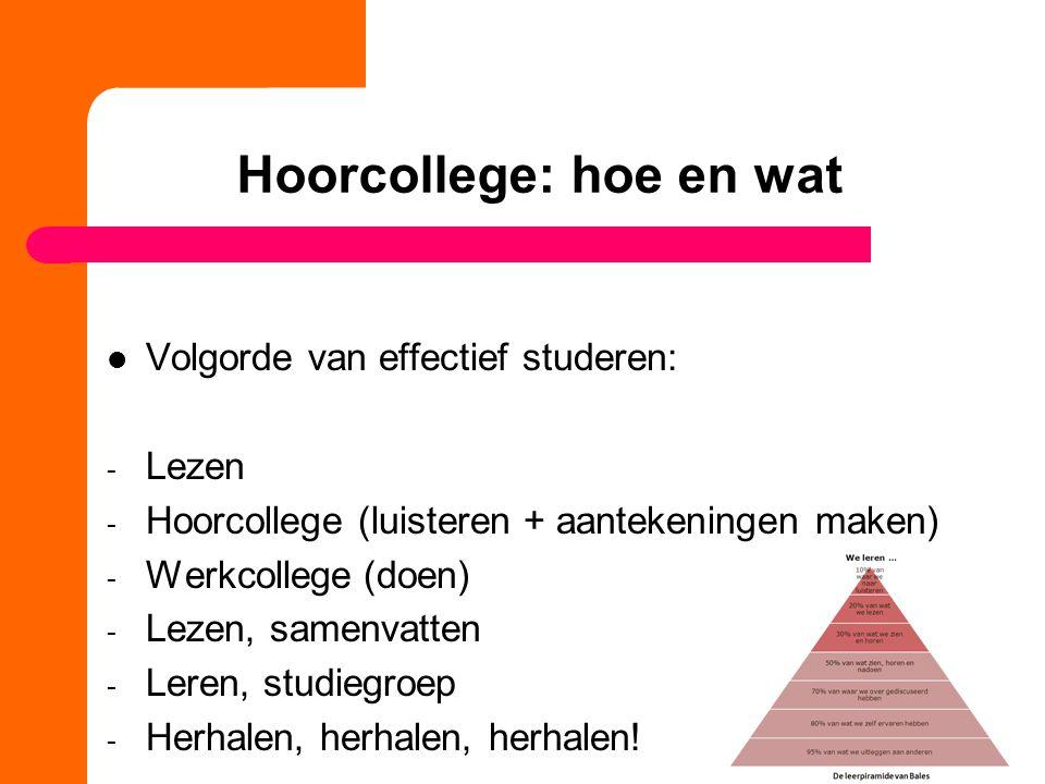 Volgorde van effectief studeren: - Lezen - Hoorcollege (luisteren + aantekeningen maken) - Werkcollege (doen) - Lezen, samenvatten - Leren, studiegroep - Herhalen, herhalen, herhalen!