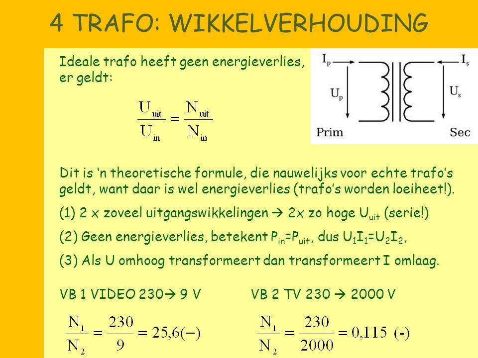 4 TRAFO: WIKKELVERHOUDING Ideale trafo heeft geen energieverlies, er geldt: Dit is 'n theoretische formule, die nauwelijks voor echte trafo's geldt, w