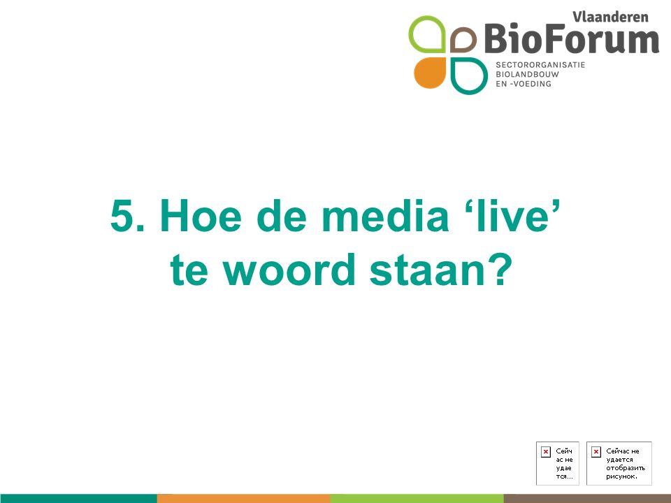 5. Hoe de media 'live' te woord staan