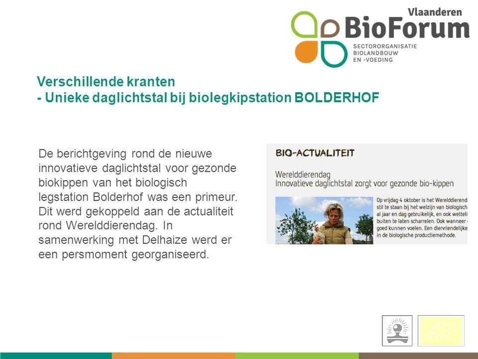 Verschillende kranten - Unieke daglichtstal bij biolegkipstation BOLDERHOF De berichtgeving rond de nieuwe innovatieve daglichtstal voor gezonde biokippen van het biologisch legstation Bolderhof was een primeur.