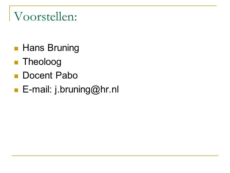 Voorstellen: Hans Bruning Theoloog Docent Pabo E-mail: j.bruning@hr.nl