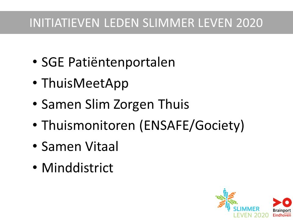 SGE Patiëntenportalen ThuisMeetApp Samen Slim Zorgen Thuis Thuismonitoren (ENSAFE/Gociety) Samen Vitaal Minddistrict INITIATIEVEN LEDEN SLIMMER LEVEN 2020