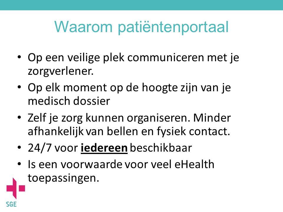 Waarom patiëntenportaal Op een veilige plek communiceren met je zorgverlener. Op elk moment op de hoogte zijn van je medisch dossier Zelf je zorg kunn