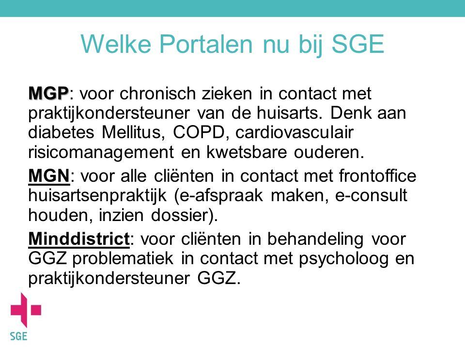 Welke Portalen nu bij SGE MGP MGP: voor chronisch zieken in contact met praktijkondersteuner van de huisarts. Denk aan diabetes Mellitus, COPD, cardio
