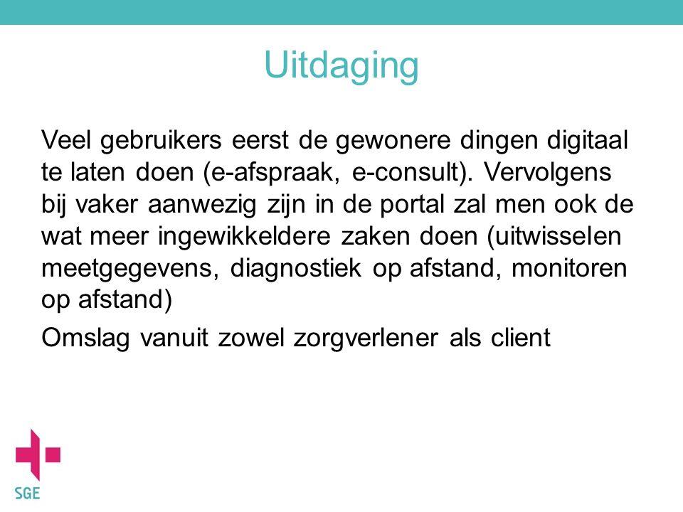 Uitdaging Veel gebruikers eerst de gewonere dingen digitaal te laten doen (e-afspraak, e-consult). Vervolgens bij vaker aanwezig zijn in de portal zal