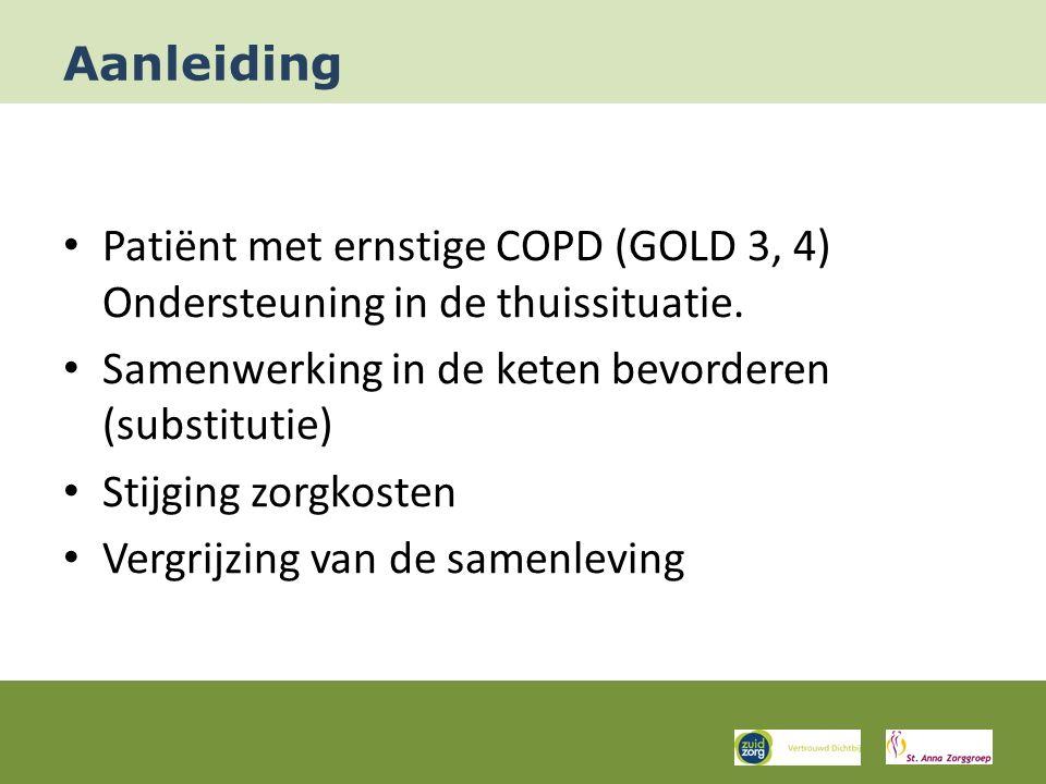 Aanleiding Patiënt met ernstige COPD (GOLD 3, 4) Ondersteuning in de thuissituatie. Samenwerking in de keten bevorderen (substitutie) Stijging zorgkos