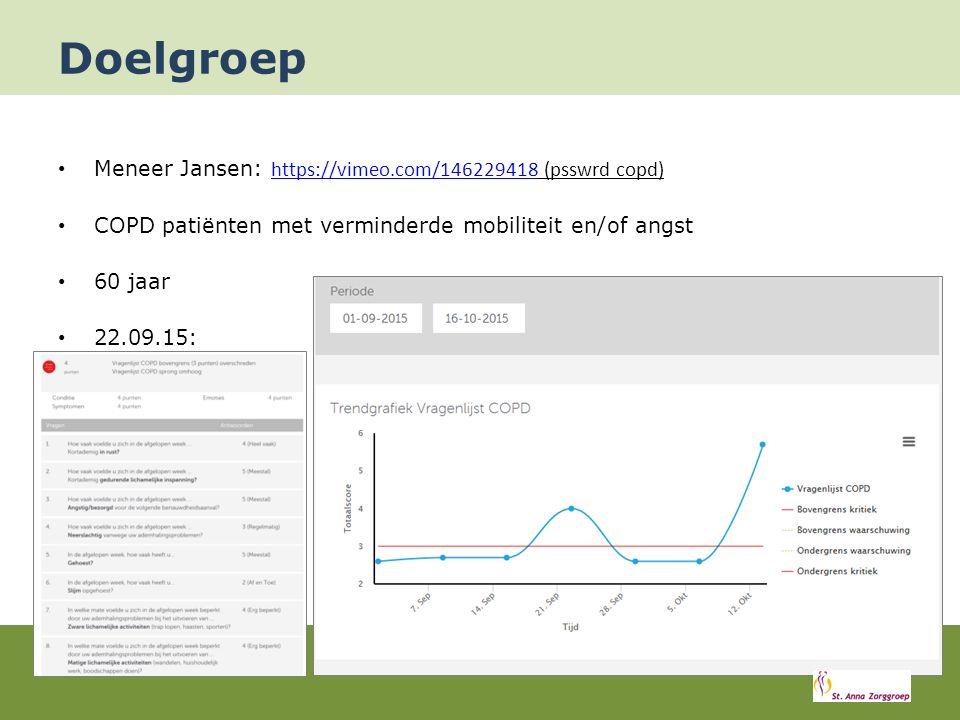 Doelgroep Meneer Jansen: https://vimeo.com/146229418 (psswrd copd) https://vimeo.com/146229418 COPD patiënten met verminderde mobiliteit en/of angst 60 jaar 22.09.15: Score: 4pnt.