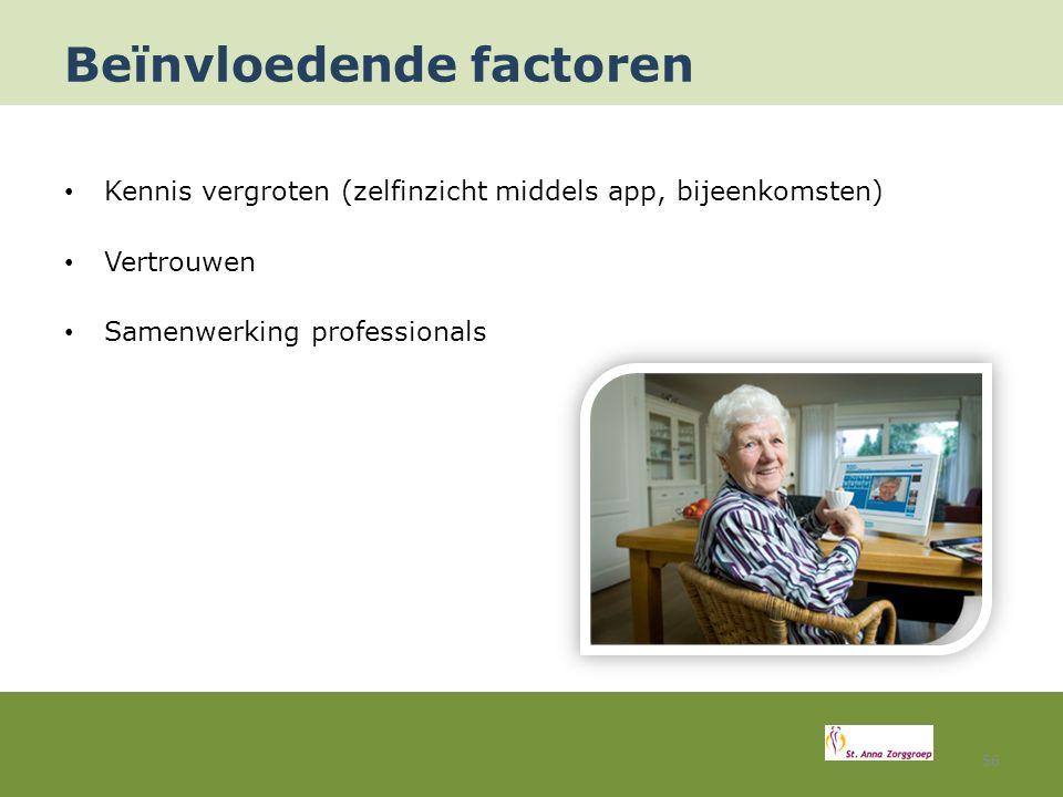 Beïnvloedende factoren Kennis vergroten (zelfinzicht middels app, bijeenkomsten) Vertrouwen Samenwerking professionals 56