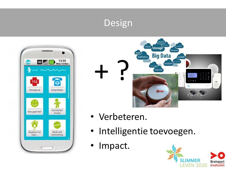 Verbeteren. Intelligentie toevoegen. Impact. Design + ?