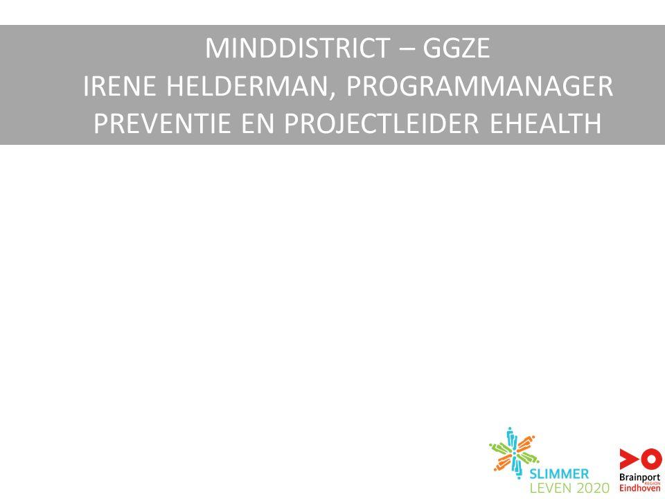 MINDDISTRICT – GGZE IRENE HELDERMAN, PROGRAMMANAGER PREVENTIE EN PROJECTLEIDER EHEALTH