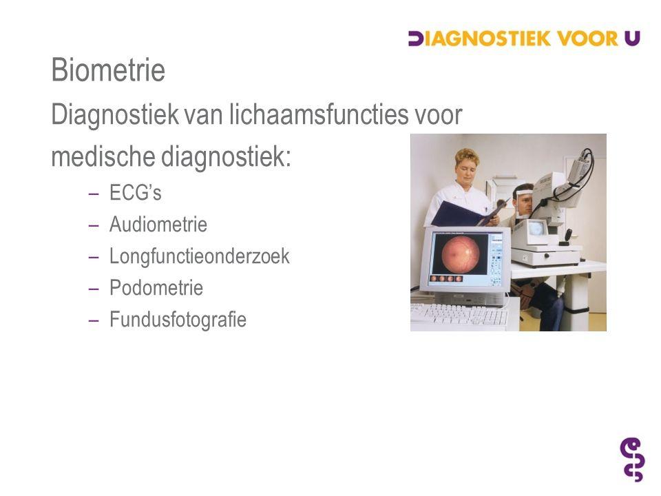 Biometrie Diagnostiek van lichaamsfuncties voor medische diagnostiek: –ECG's –Audiometrie –Longfunctieonderzoek –Podometrie –Fundusfotografie