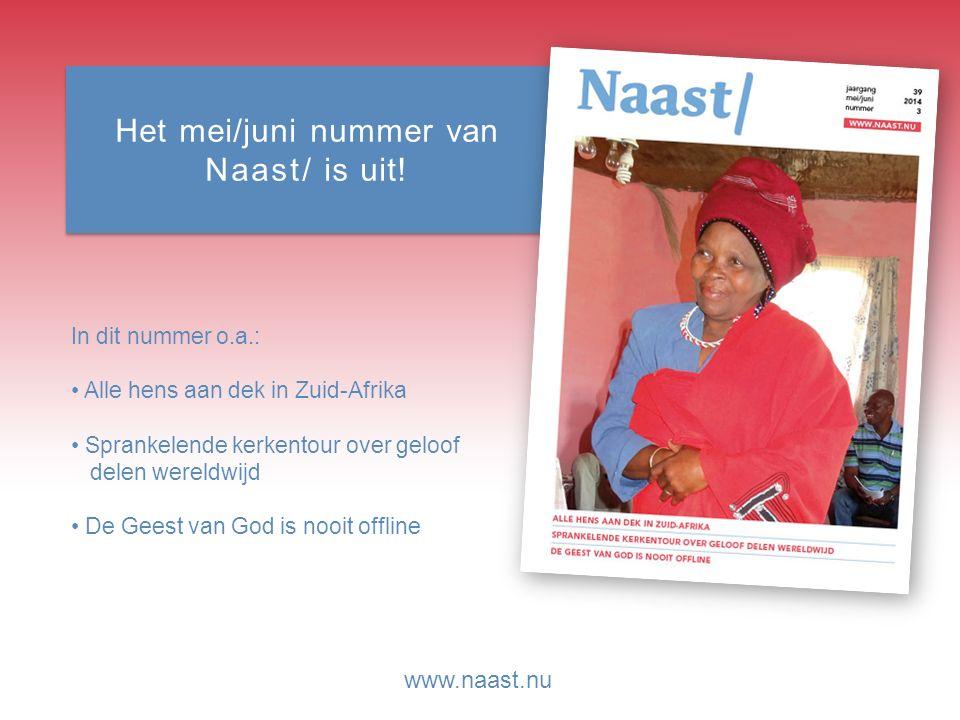 www.naast.nu Het mei/juni nummer van Naast/ is uit! In dit nummer o.a.: Alle hens aan dek in Zuid-Afrika Sprankelende kerkentour over geloof delen wer