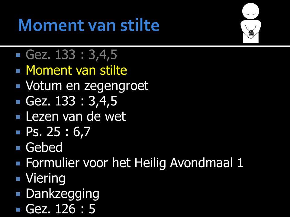  Gez. 133 : 3,4,5  Moment van stilte  Votum en zegengroet  Gez.
