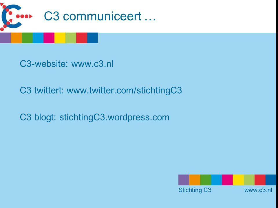C3 communiceert … C3-website: www.c3.nl C3 twittert: www.twitter.com/stichtingC3 C3 blogt: stichtingC3.wordpress.com