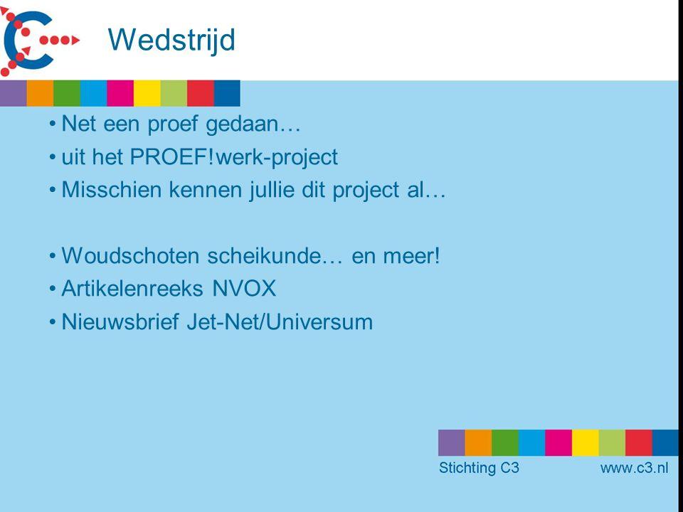 Wedstrijd Net een proef gedaan… uit het PROEF!werk-project Misschien kennen jullie dit project al… Woudschoten scheikunde… en meer.