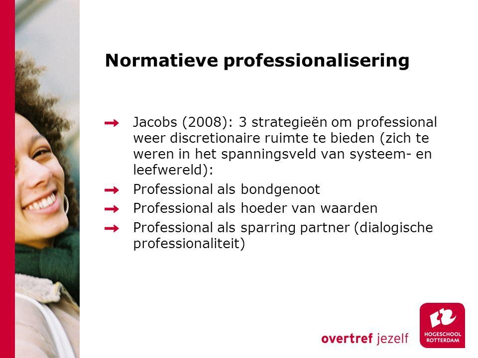 Normatieve professionalisering Jacobs (2008): 3 strategieën om professional weer discretionaire ruimte te bieden (zich te weren in het spanningsveld v