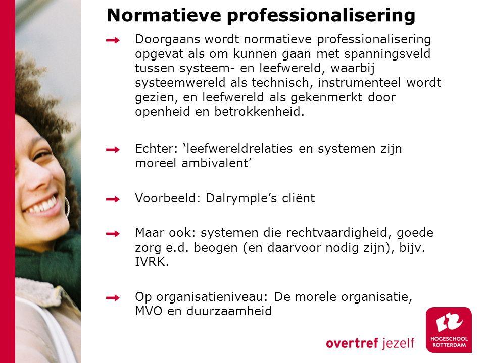 Normatieve professionalisering Doorgaans wordt normatieve professionalisering opgevat als om kunnen gaan met spanningsveld tussen systeem- en leefwere